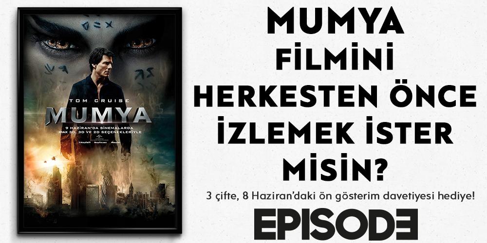 """""""Mumya"""" 9 Haziran'da Gösterimde, Ön Gösterim Şansı Episode'da"""